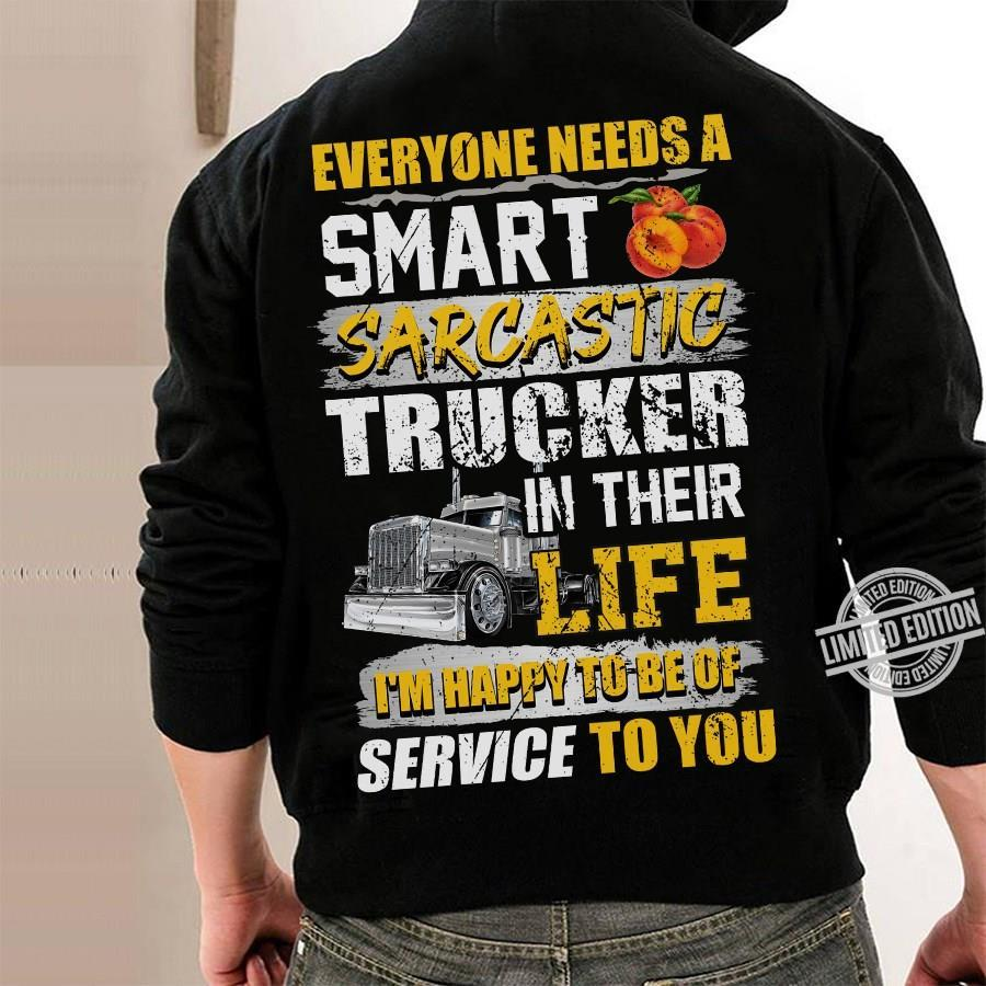 Everyone Needs A Smart Sarcastic Trucker In Their Life I'm Happy To Be Of Service To You Shirt