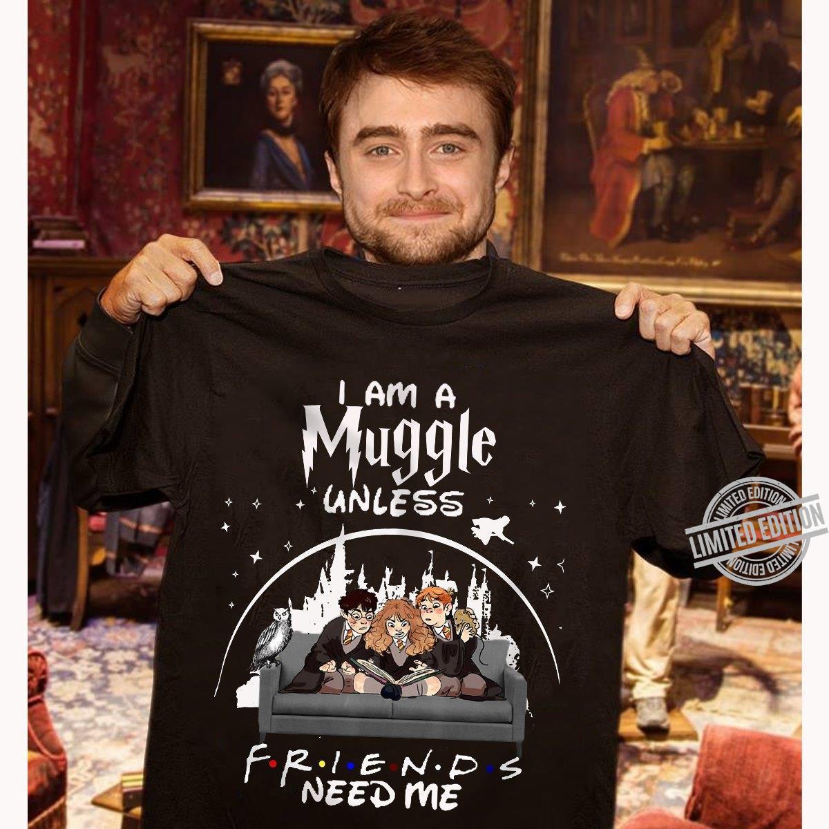 I Am A Muggle Unless Friend Need Me Shirt