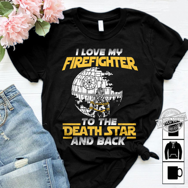 I Love My Firefighter To The Death Star And Black Shirt