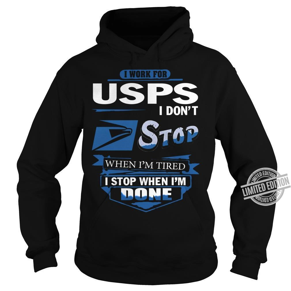 I Work For USPS I Don't Stop When I'm Tired I Stop When I'm Done Shirt