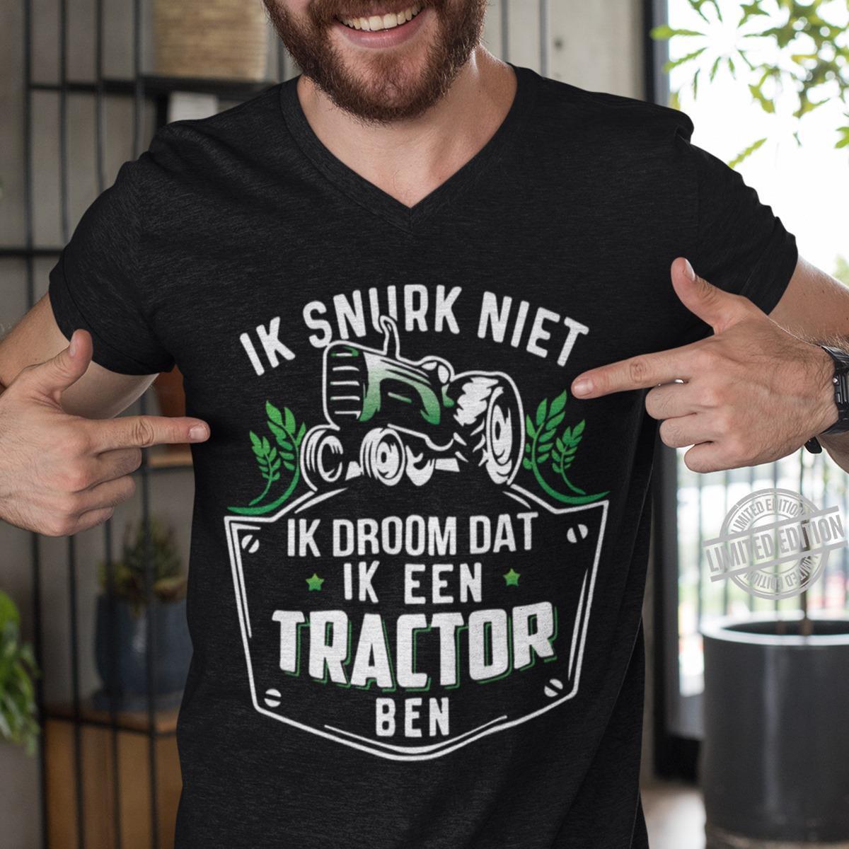 IK Snurk Niet Ik Droom Dat Ik Een Tractor Ben Shirt