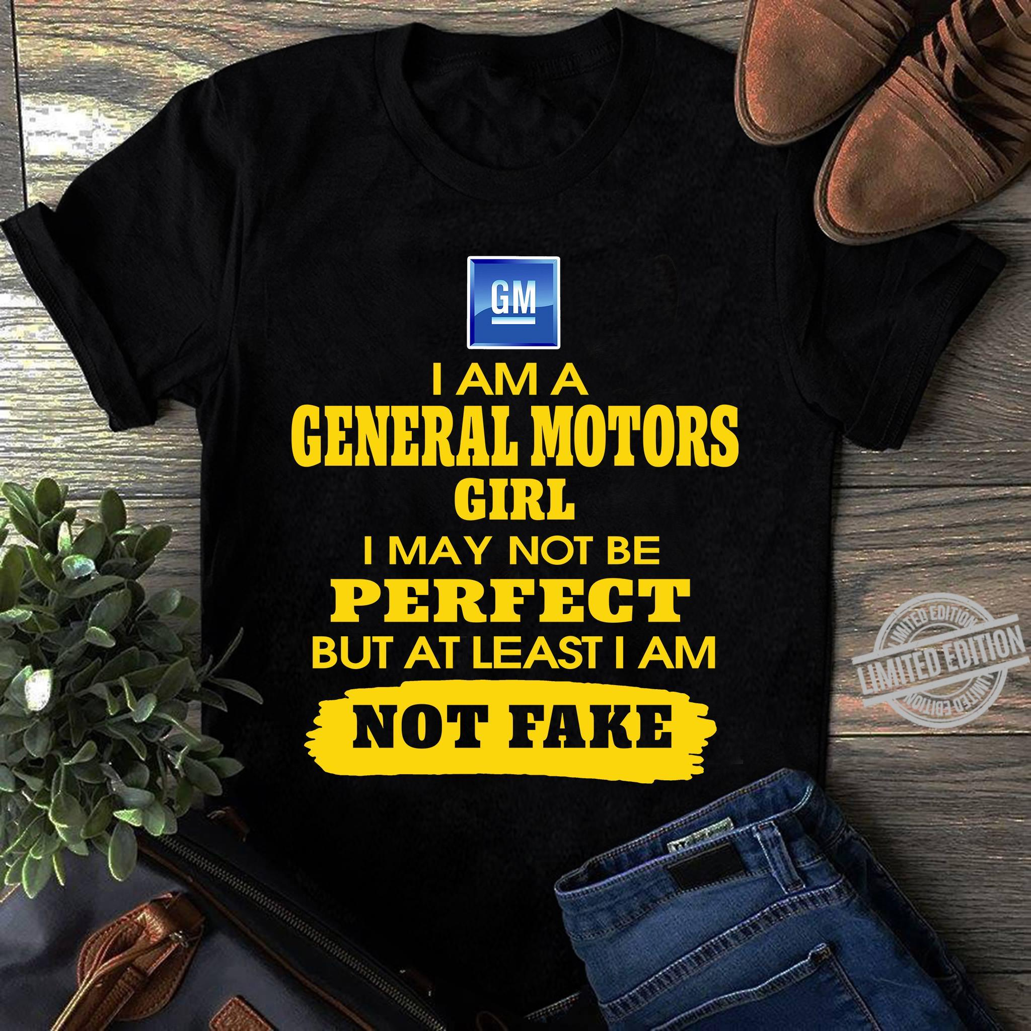 Iam A General Motors Girl I May Not Be But At Least Iam Not Fake Shirt