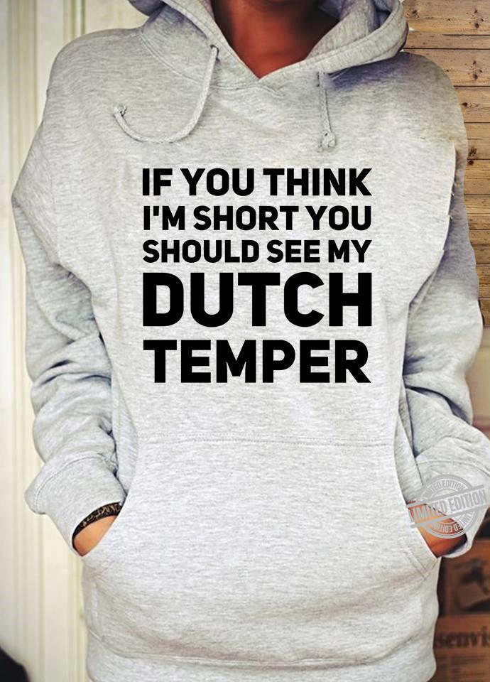 If You Think I'm Short You Should See My Dutch Temper Shirt