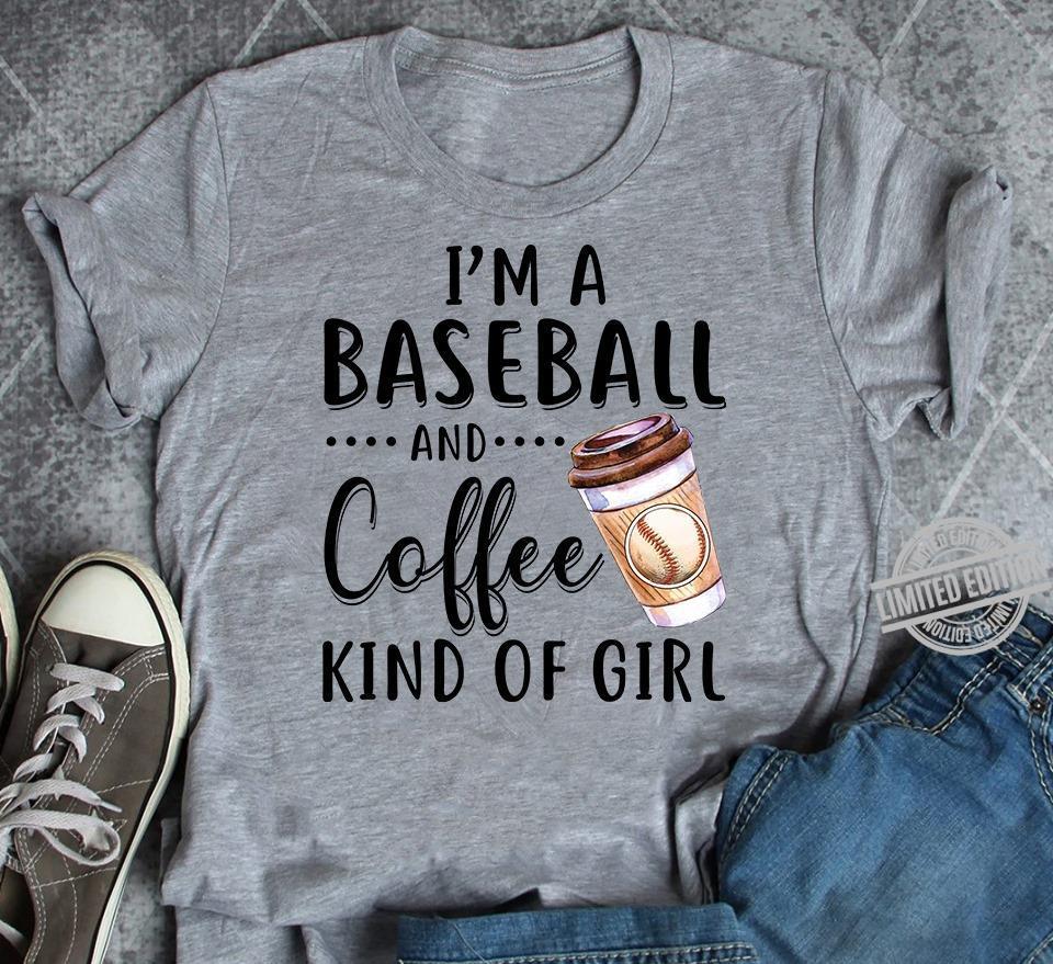 I'm A Baseball And Coffee Kind Of Girl Shirt