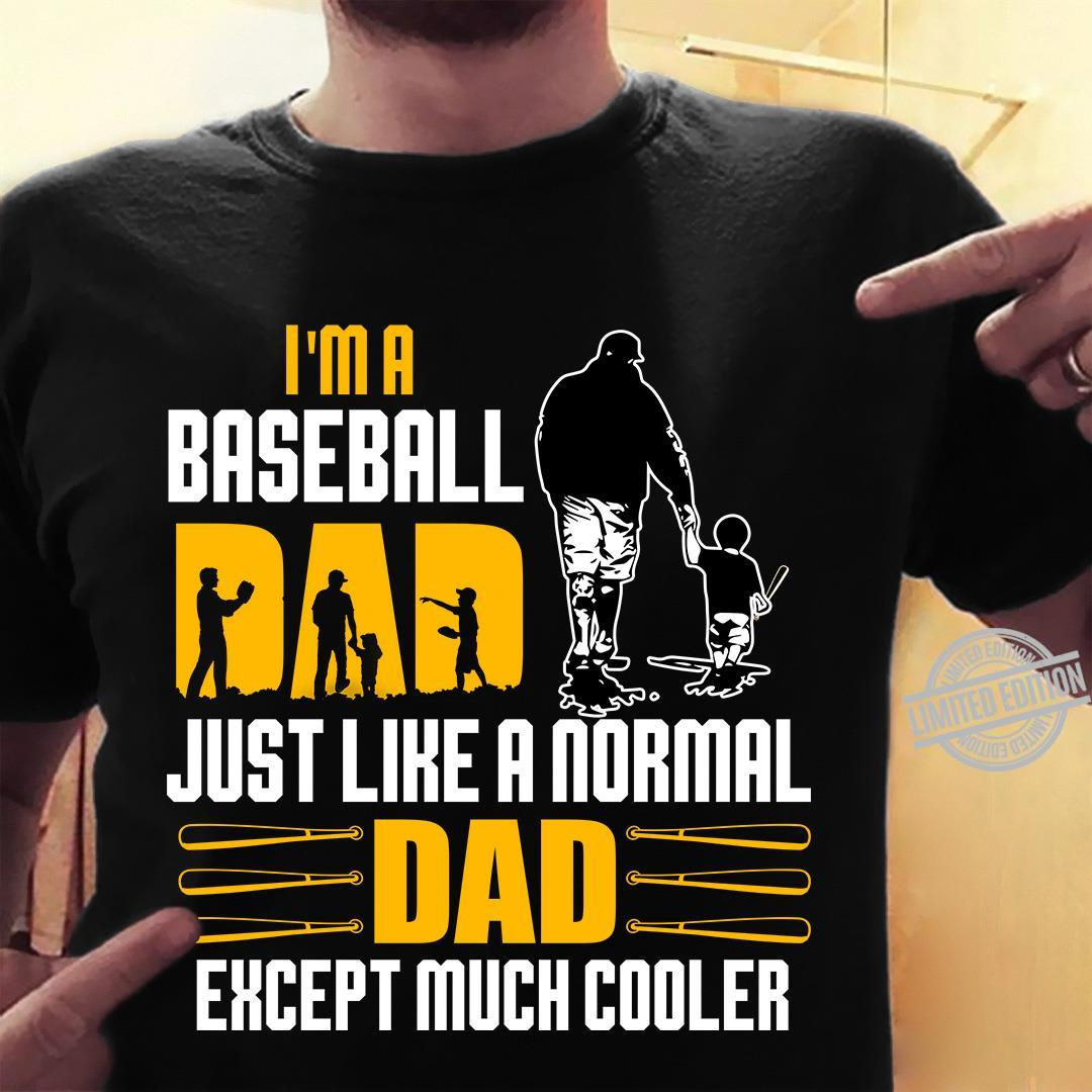I'm A Baseball Dad Just Like A Normal Dad Except Much Coller Shirt
