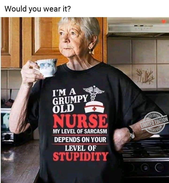 I/'m A Grumpy Old Nurse My Level Of Sarcasm Depends On Ladies T-Shirt