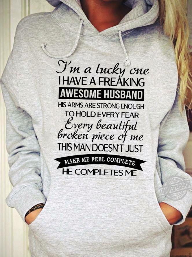 I'm A Lucky One I Have A Freaking Awesome Husband This Man Doesn't Just Make Me Feel Complete He Completes Me Shirt