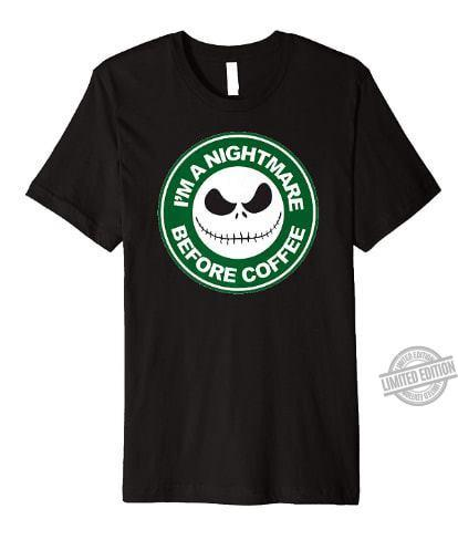 I'm A Nightmare Before Coffee Shirt