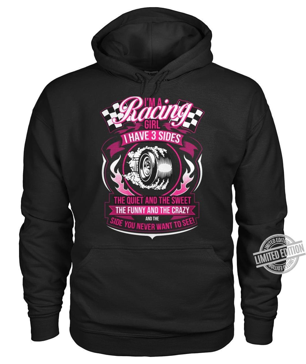 I'm A Racing Girl I Have 3 Sides The Quiet And Sweet The Funny And The Crazy And The Side You Never Want To See Shirt