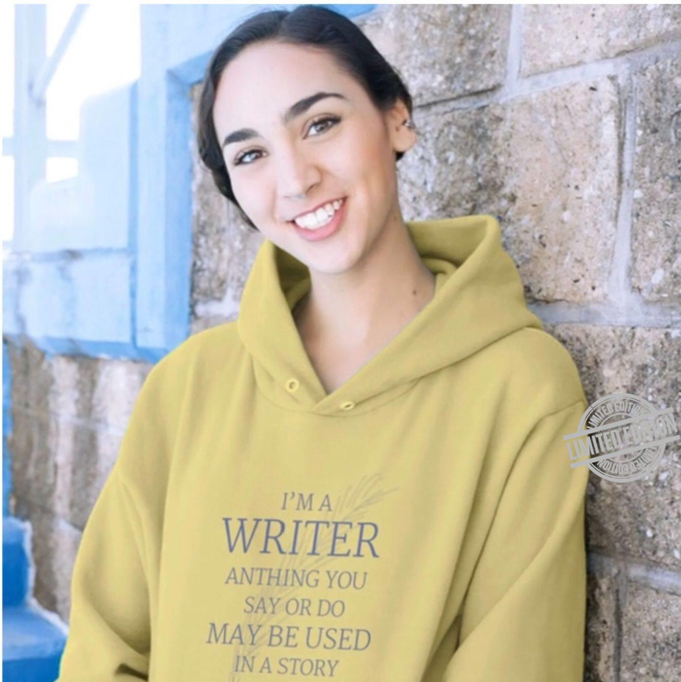 I'm A Writer Anthing You Say Or Do May Be Used In A Story Shirt