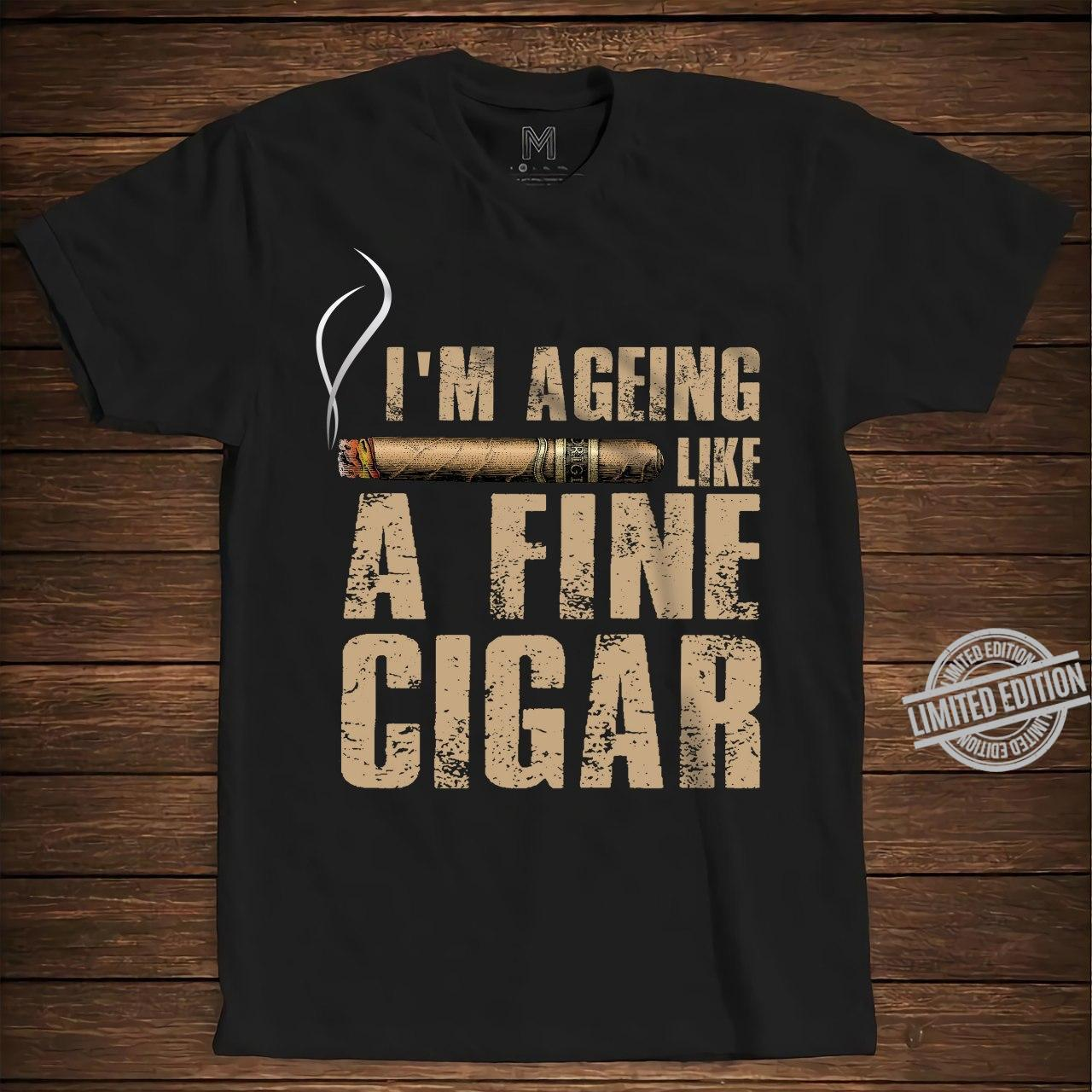 I'm Ageing Like A Fine Cigar Shirt