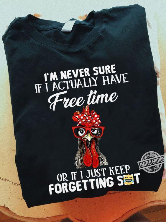 I'm Never Sure If I Actually Have Free Time Shirt