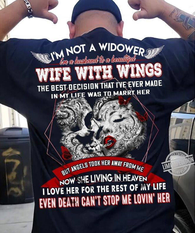I'm Not A Widower I'm A Husband To A Beautiful Wife With Wings Now She Living In Heaven I Love Her For The Rest Of My Life Even Death Can't Stop Me Lovin Her Shirt