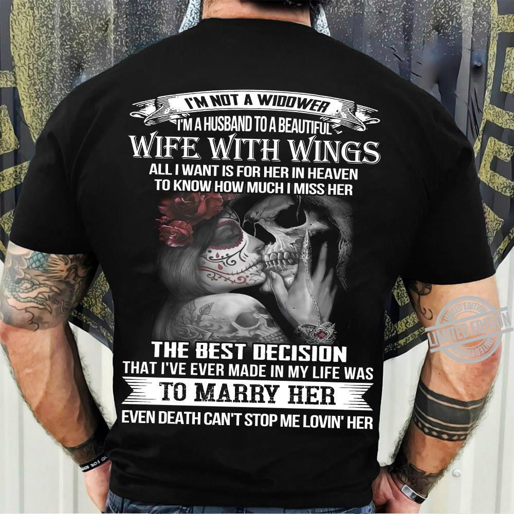 I'm Not A Widower Wife With Wings The Best Decision That I've Ever Made In My Life Was To Marry Her Shirt