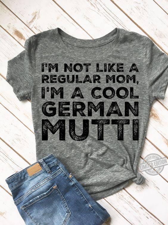 I'm Not Like A Regular Mom I'm A Cool German Mutti Shirt