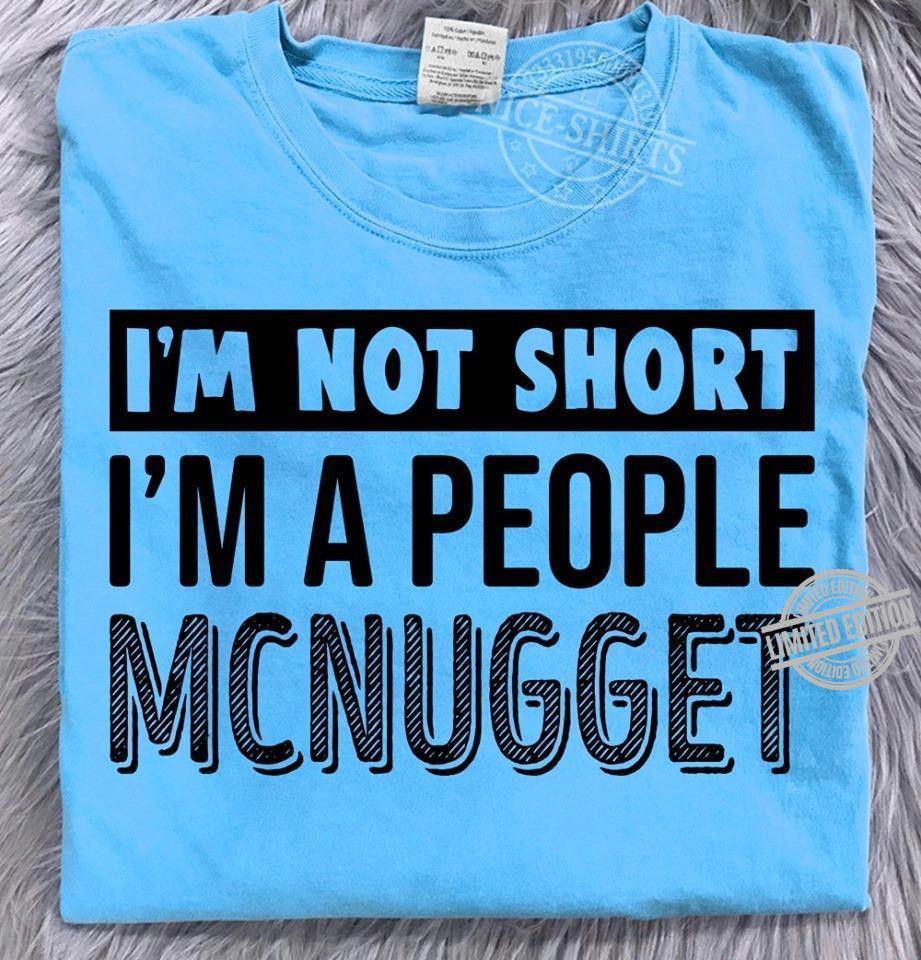 I'm Not Short I'm A People Mc Nugget Shirt