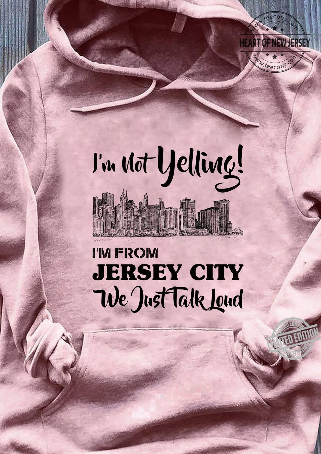I'm Not Yelling I'm From Jersey City We Just Talk Loud Shirt