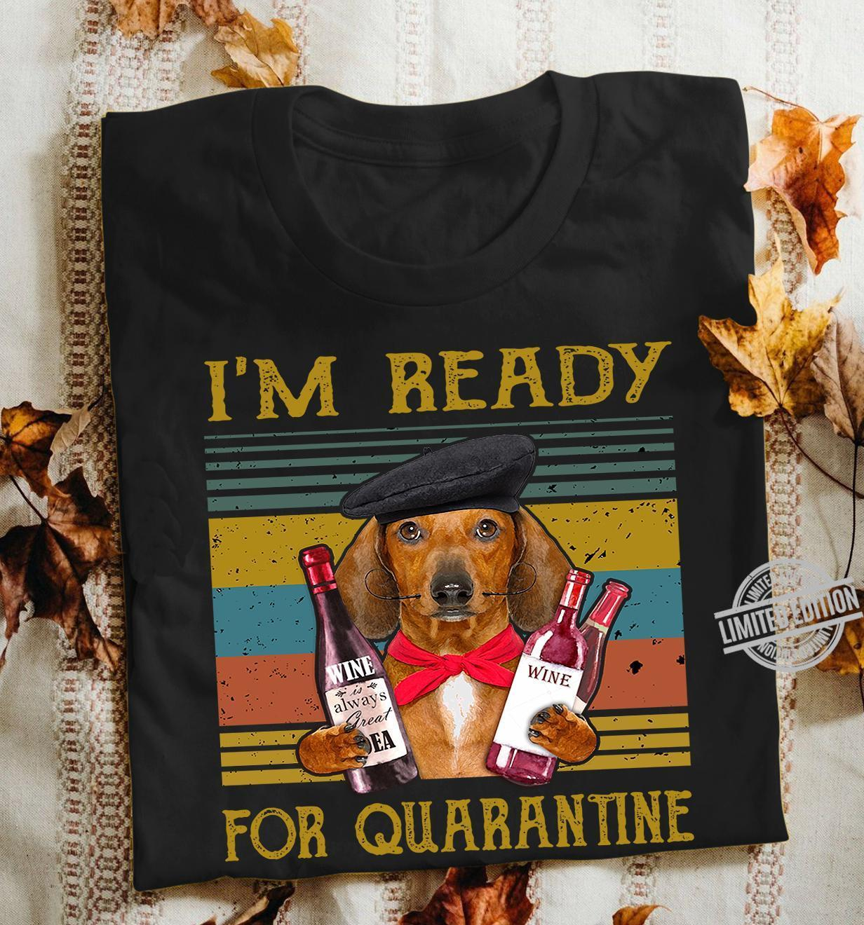 I'm Ready For Quarantine Shirt