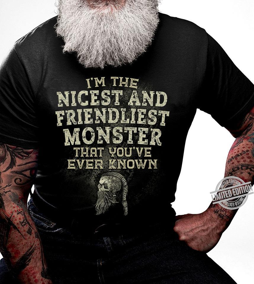 I'm The Nicest And Friendliest Monster That You've Ever Known Shirt