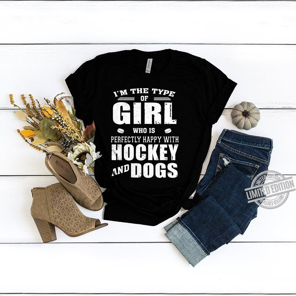 I'm The Type Of Girl Who Is Perfectly Happy With Hockey And Dogs Shirt