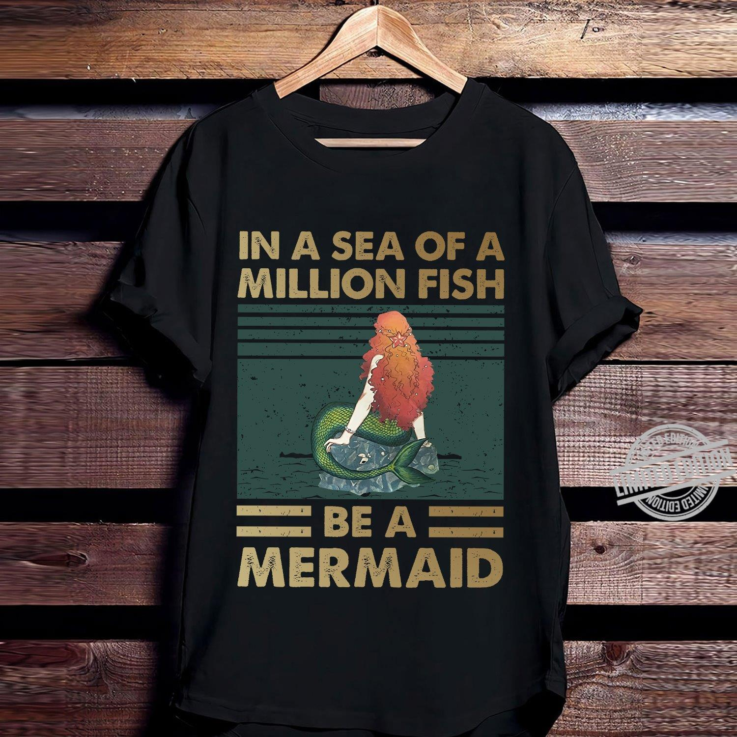 In A Sea Of A Million Fish Be A Mermaid Shirt