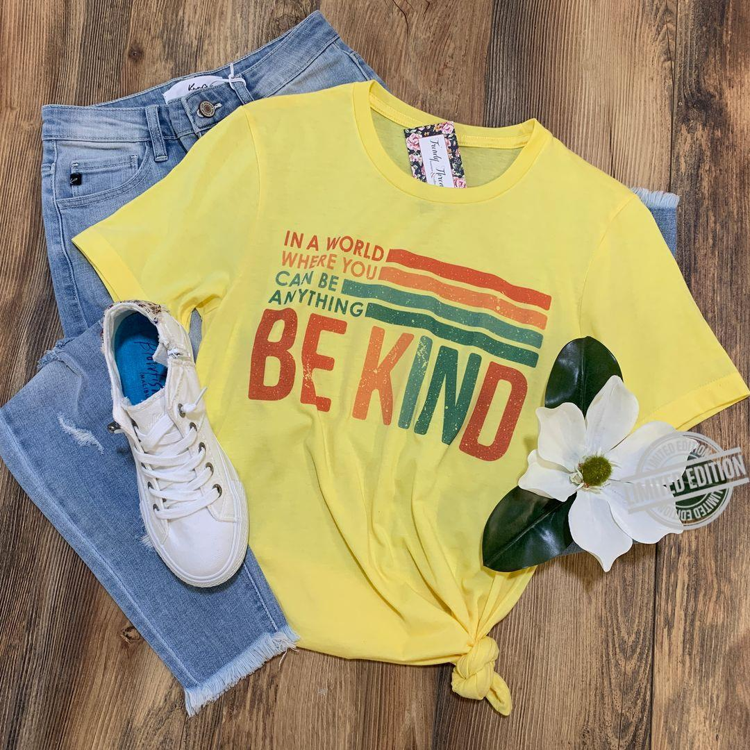 In A Wolrd Where You Can Be Anything Be Kind Shirt