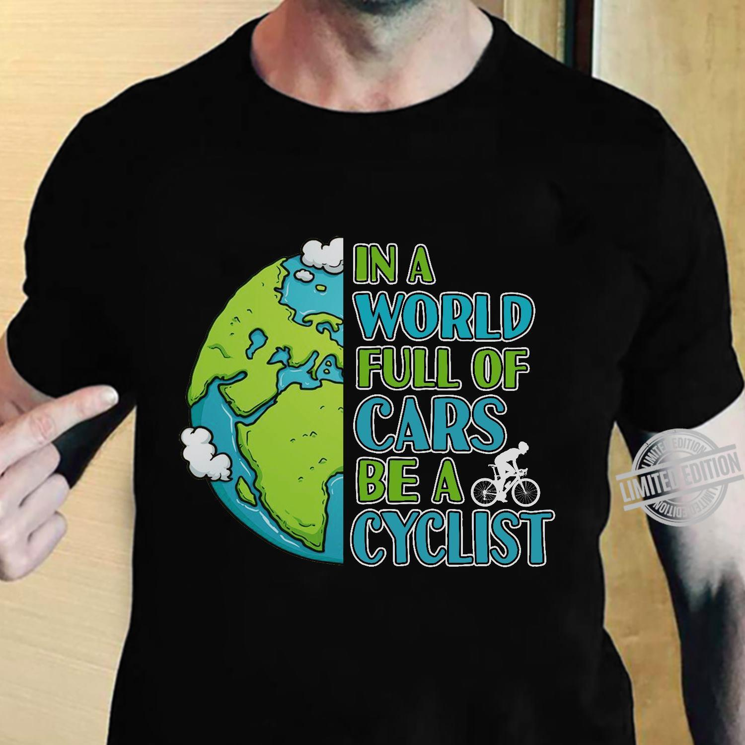 In A World Full Of Cars Be A Cyclist Shirt