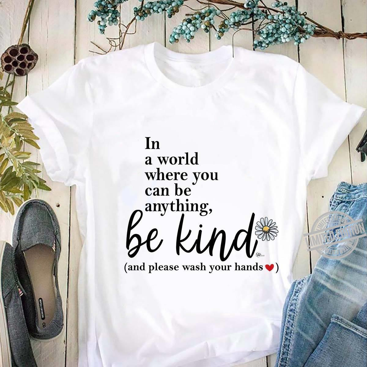 In A World Where You Can Be Anything Be Kind And Please Wash Your Hands Shirt