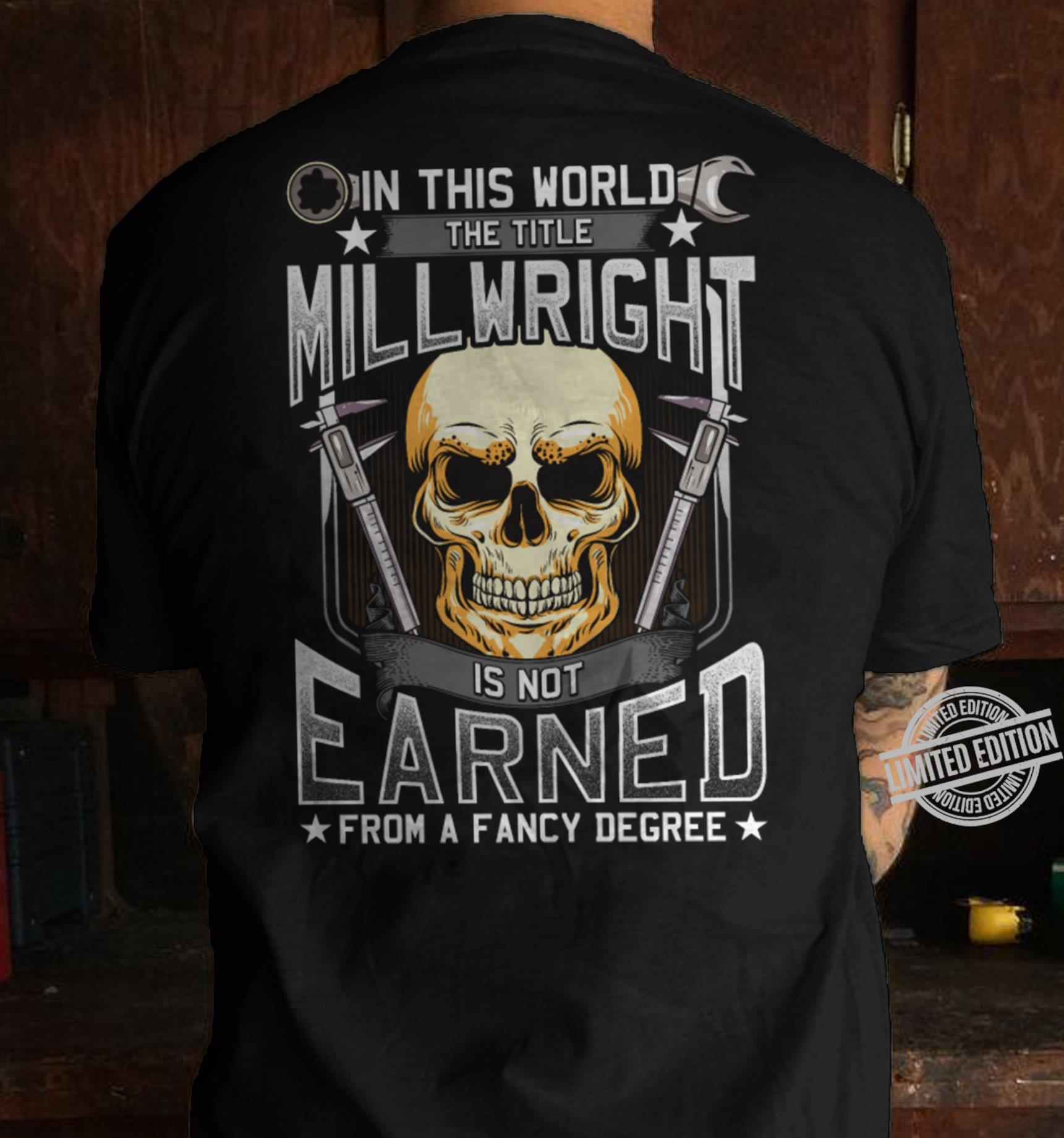 In This World The Title Millwright Is Not Earned From A Fancy Degree Shirt