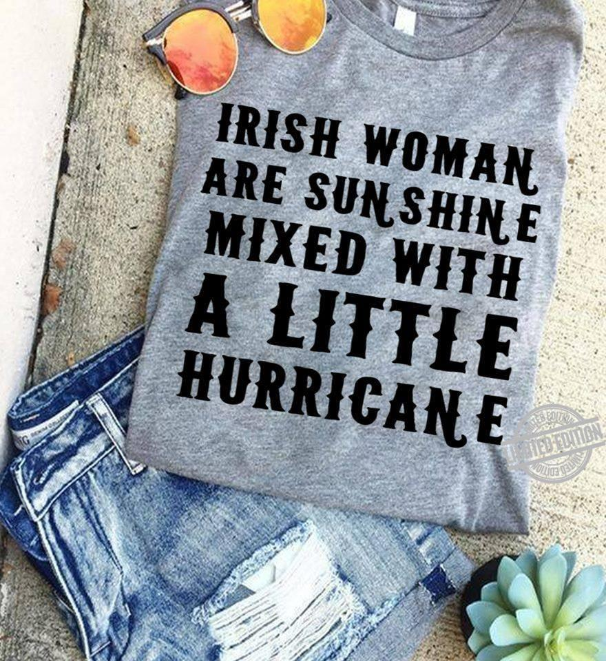 Irish Woman Are Sunshine Mixed With A Little Hurricane Shirt