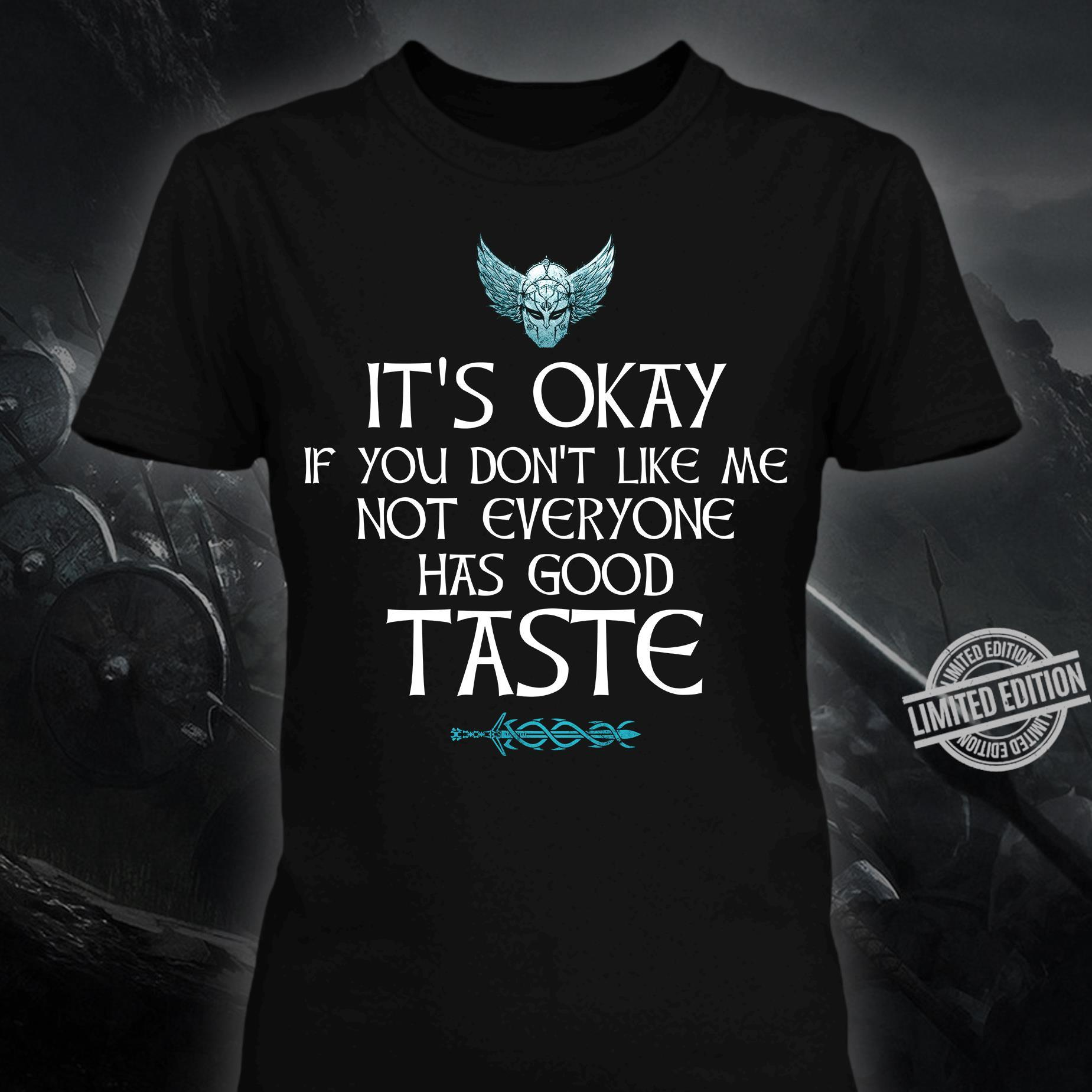 It's Okay If You Don't Like Me Not Everyone Has Good Taste Shirt
