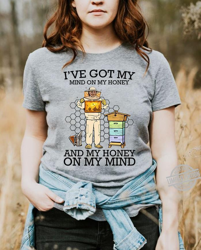 I've Got My Mind On My Honey And My Honey On My Mind Shirt