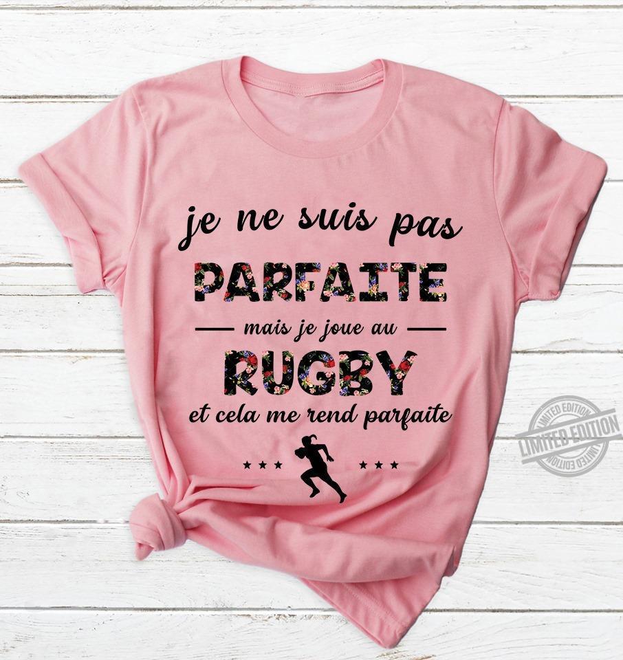 Je Ne Suis Pas Parfaite Mais Je Joue Au Rugby Et Cela Me Rend Parfaite Shirt