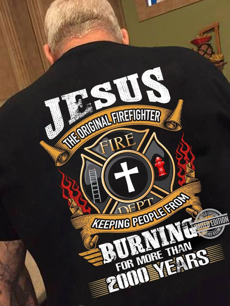 Jesus The Original Firefighter Keeping People From Burning For More Than 2000 Years Shirt