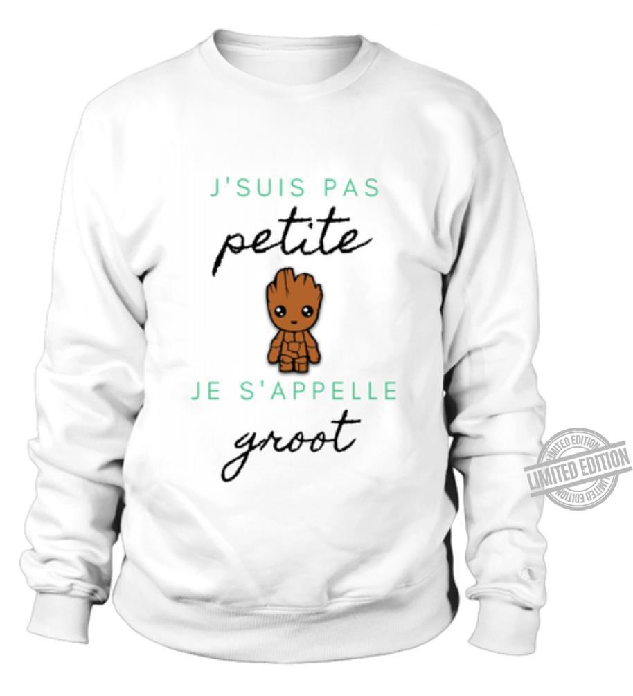 J'suis Pas Petite Je S'appelle Groot Shirt