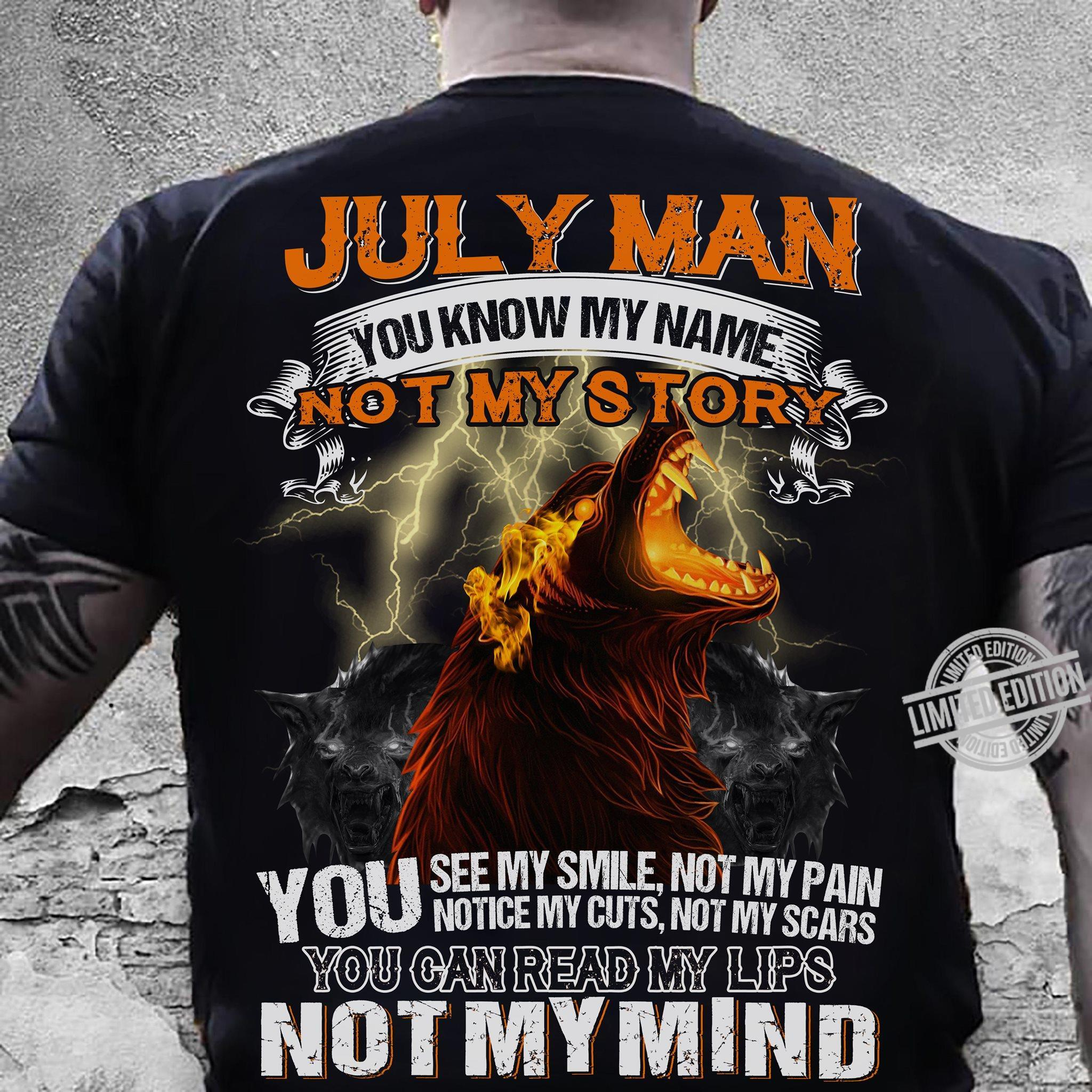 July Man You Know My Name Not My Story You Can Read My Lips Not My Mind Shirt