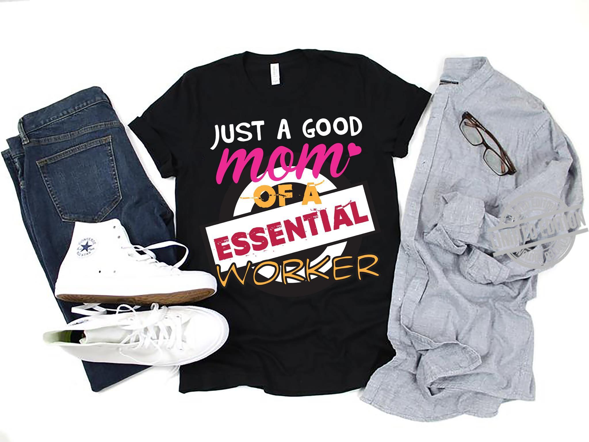 Just A Good Mom Of A Essential Worker Shirt