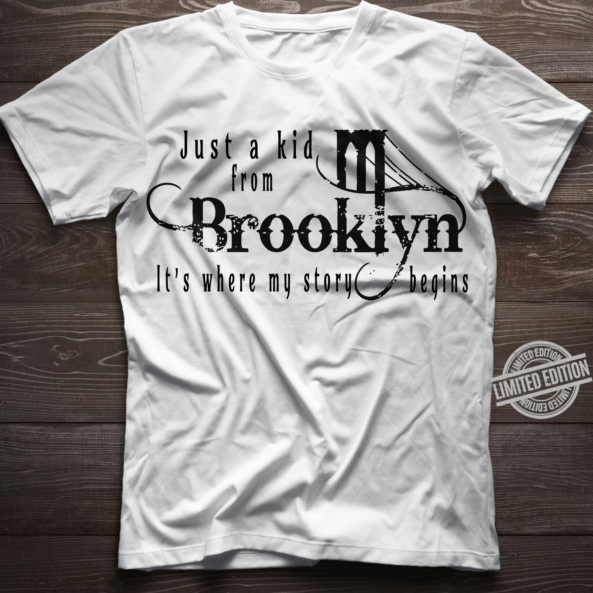 Just A Kid From Brooklyn It's Where My Story Begins Shirt