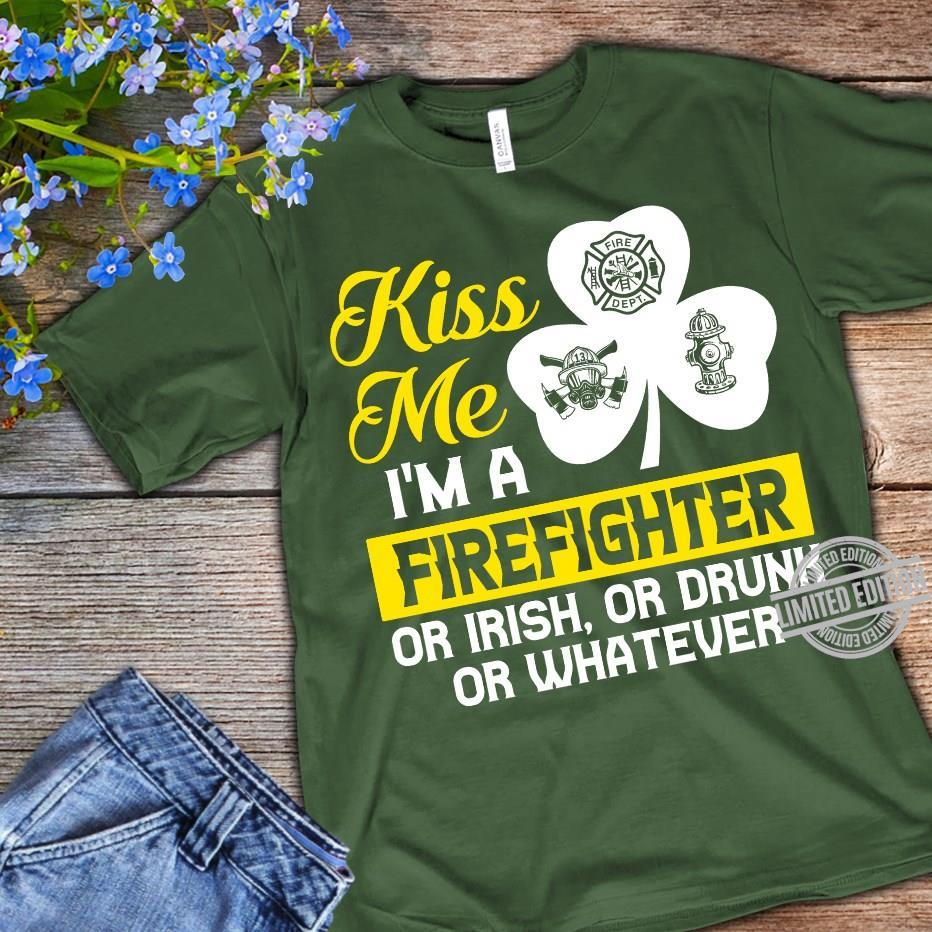 KIss Me I'm A Firefighter Or Irish Owr Drunk Owr Whatever Shirt
