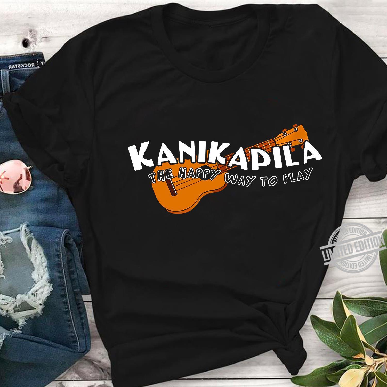 Kanikapila The Happy Way To Play Shirt