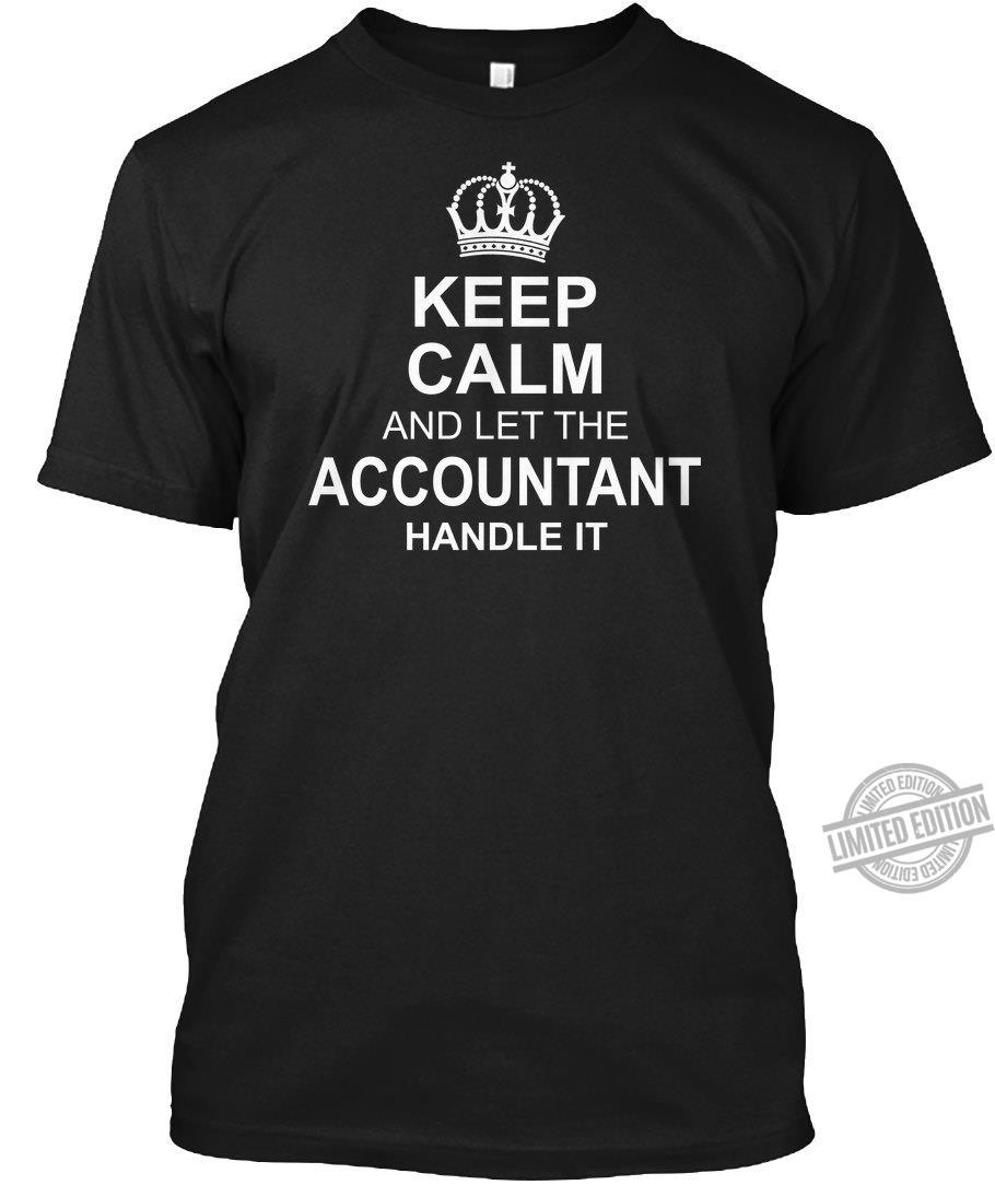 Keep Calm And Let The Accountant Handle It Shirt