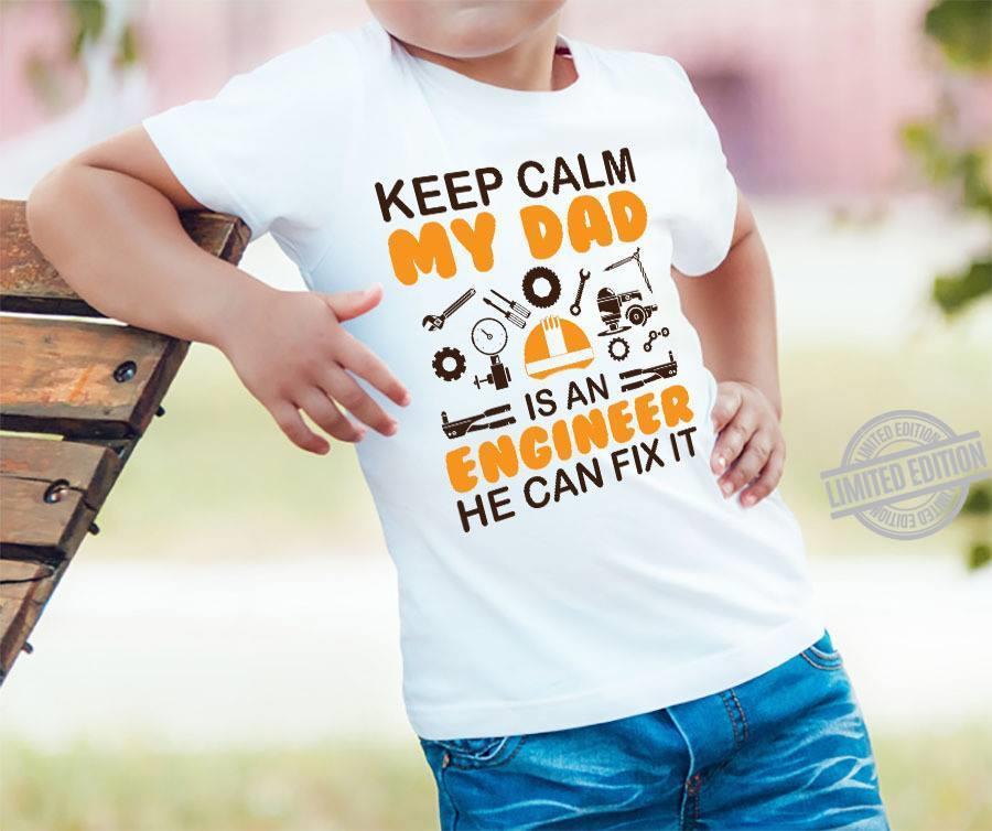Keep Calm My Dad Engineer He Can Fix It Shirt