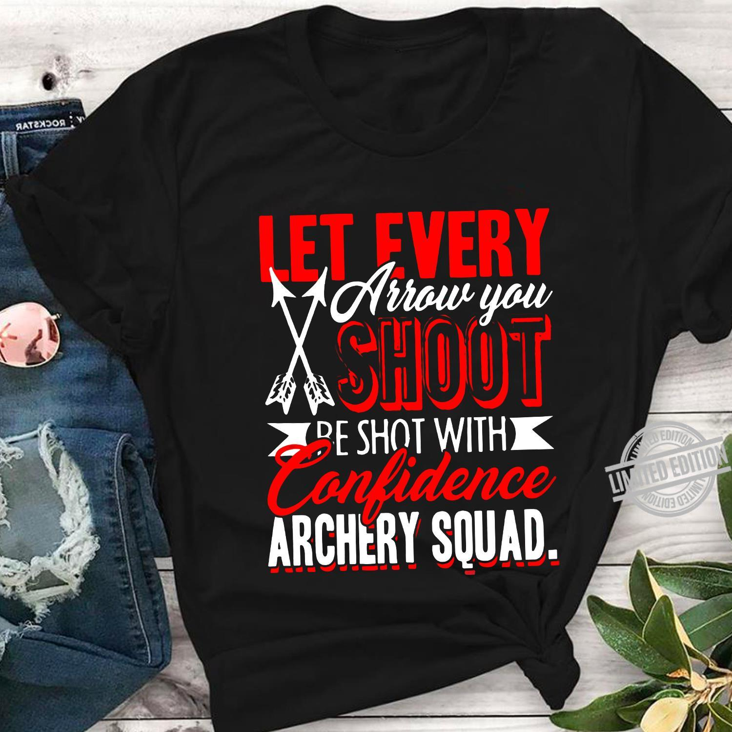 Let Every Arrow You Shoot Be Shot With Confidence Archery Squad Shirt