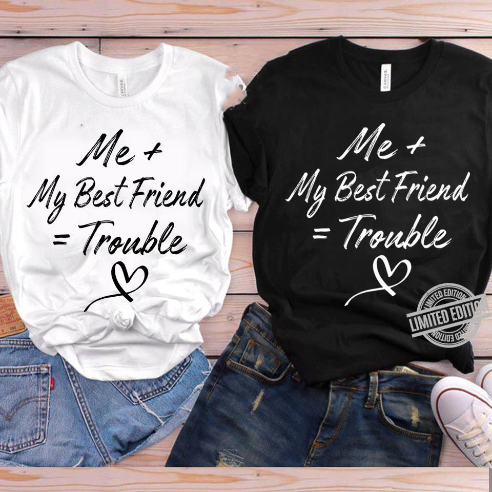 Me My Best Friend Trouble Shirt