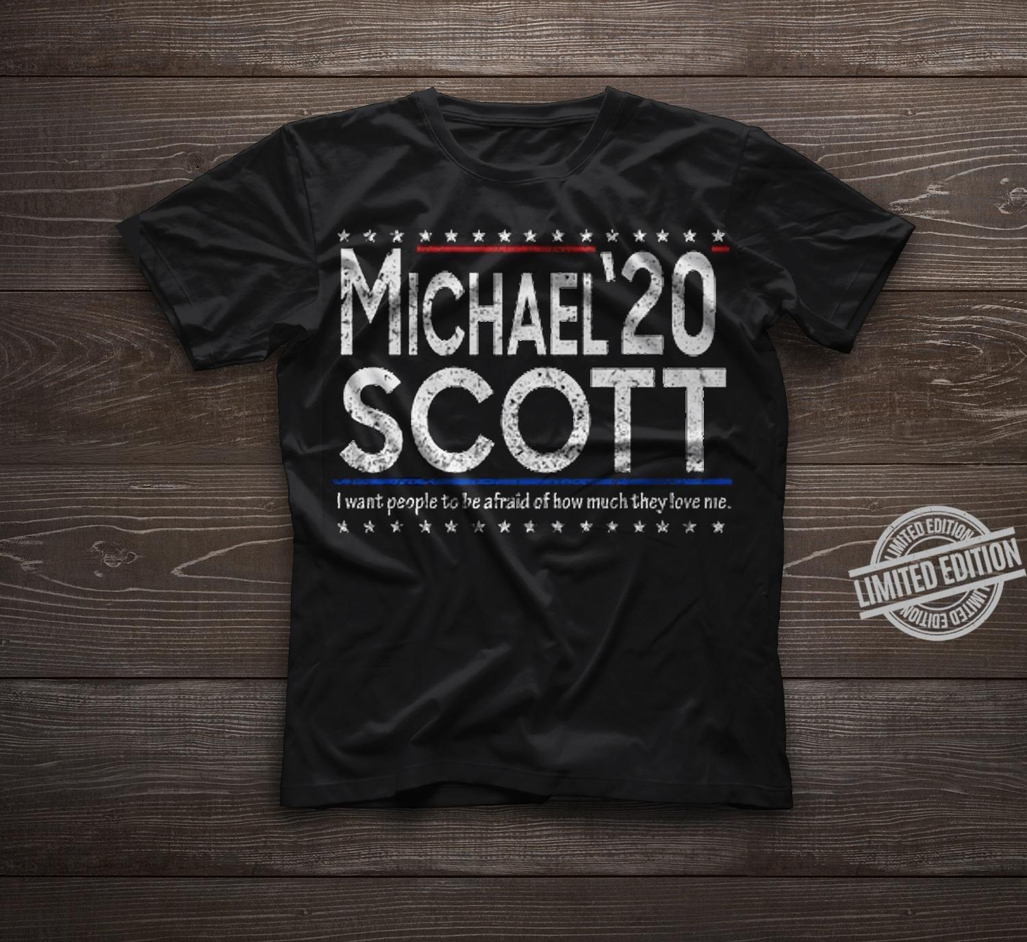 Michael 20 Scott I Want People To Be Afraid Of How Much They Love Nie Shirt