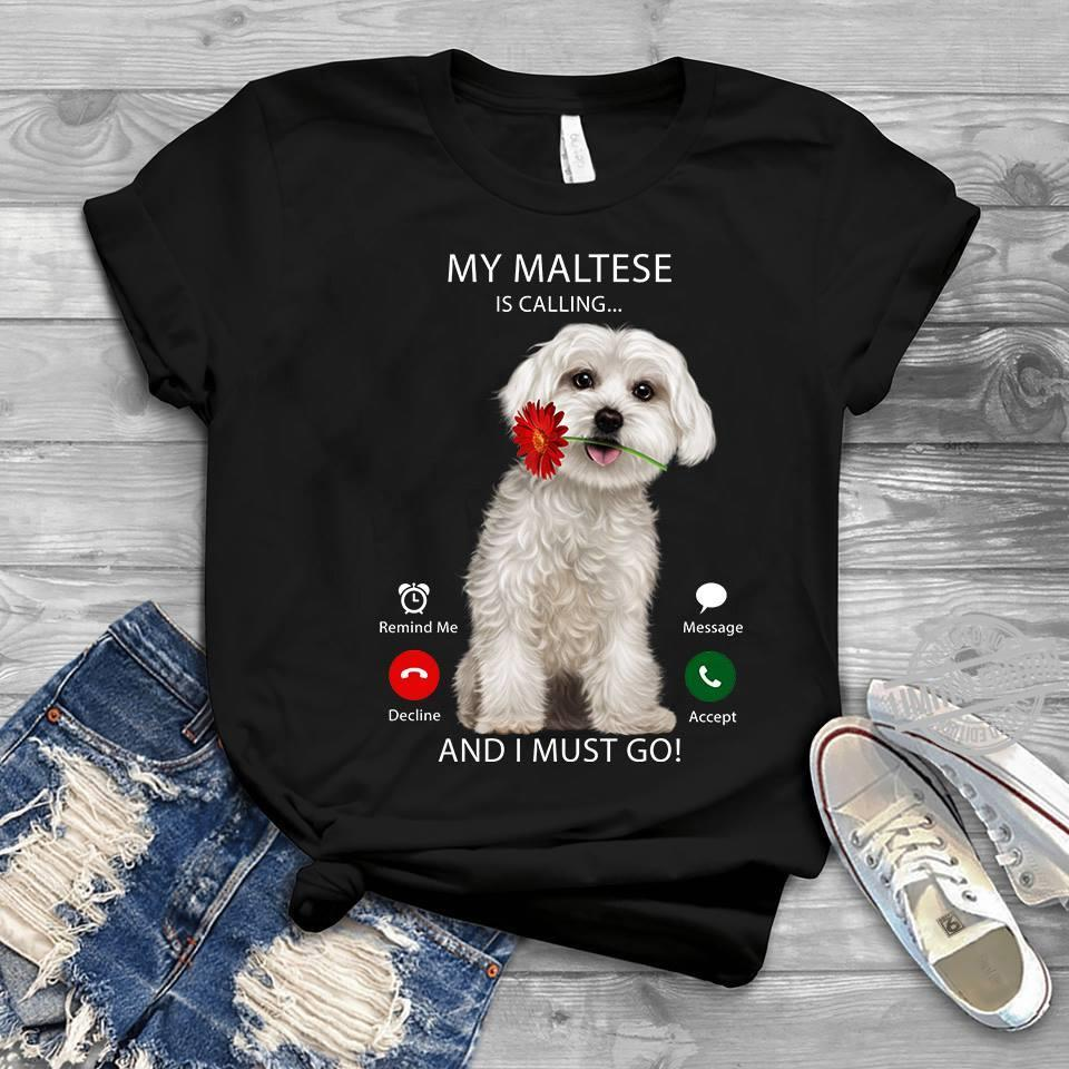 My Maltese Is Calling And I Must Go Shirt