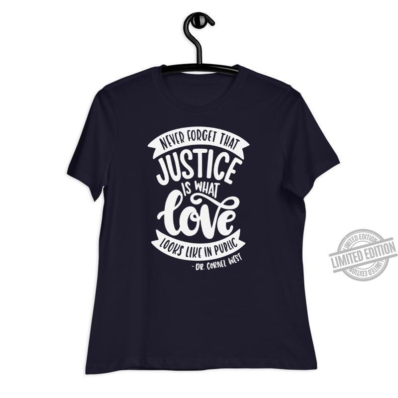 Never Forget That Justice Is What Love Looks Like In Public Shirt